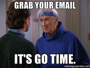 grab-your-email-its-go-time
