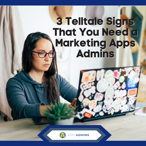 3 Telltale signs that you need a marketing APPS Admins