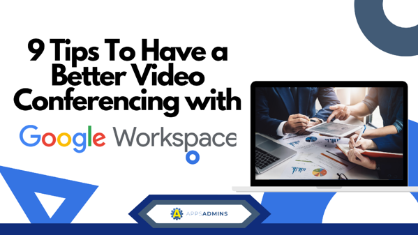 9 Tips To Have a Better Video Conferencing with Google Workspace