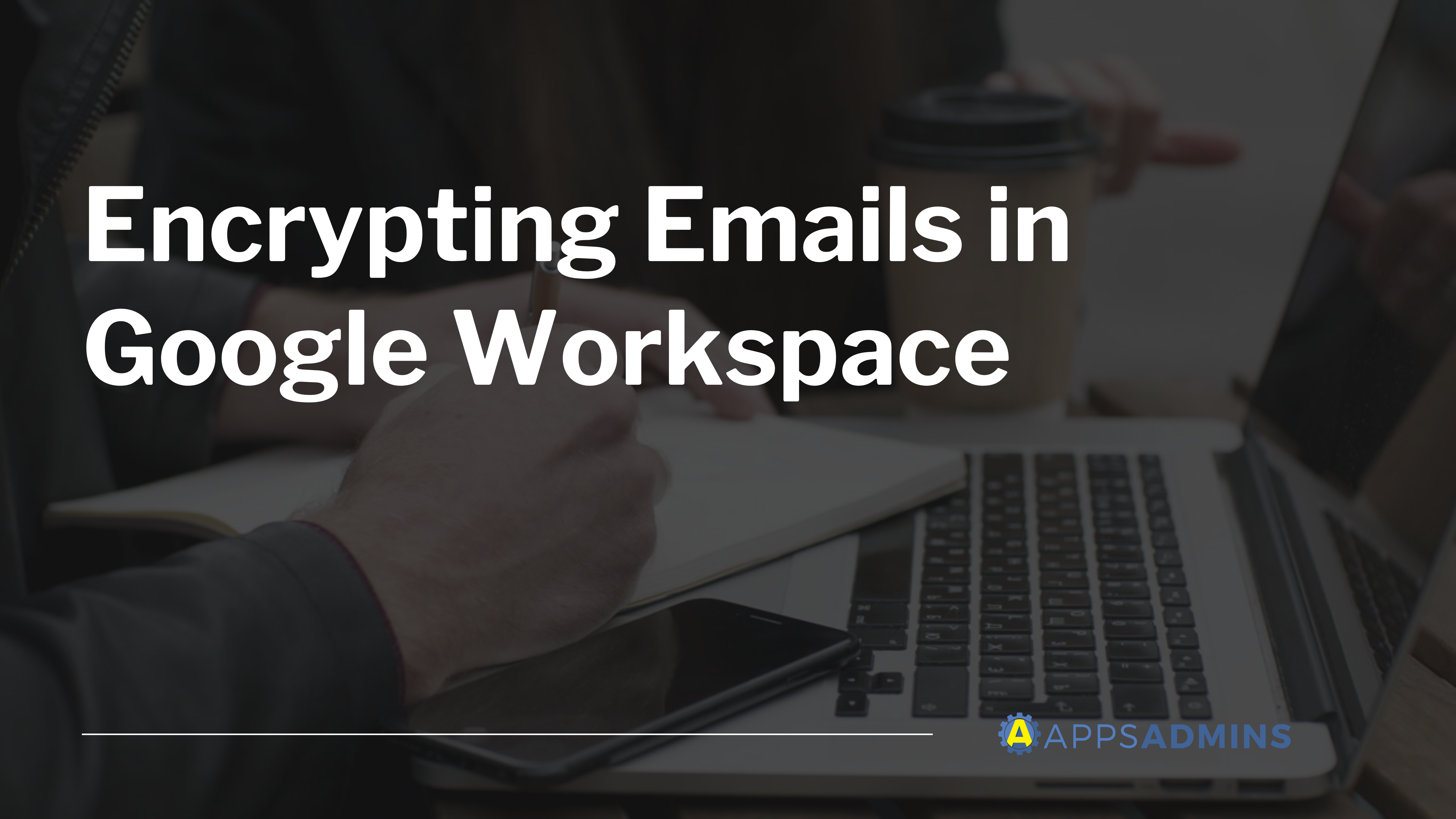 Encrypting Your Emails Comparing the Top 2 Options for Google Workspace