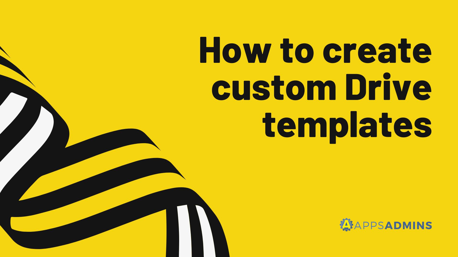 How to create custom Drive templates-3