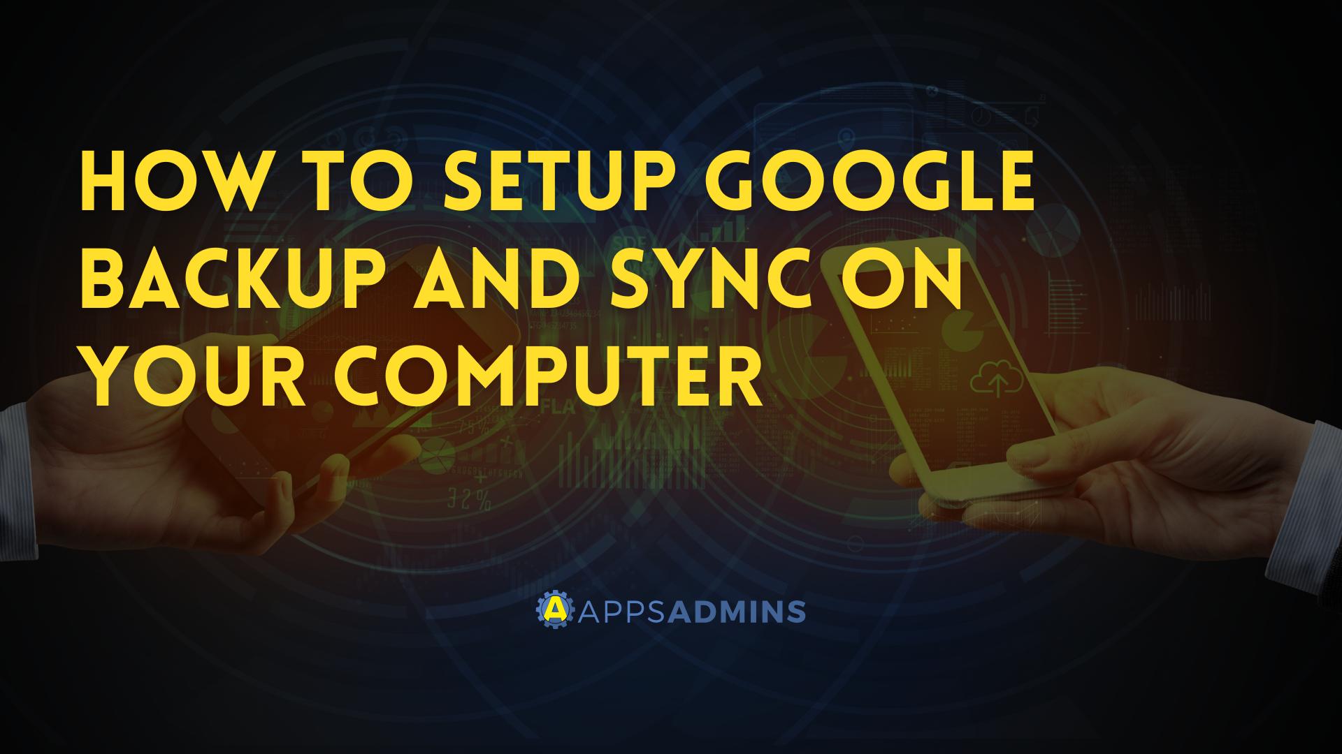 How to setup Google Backup and Sync on your computer