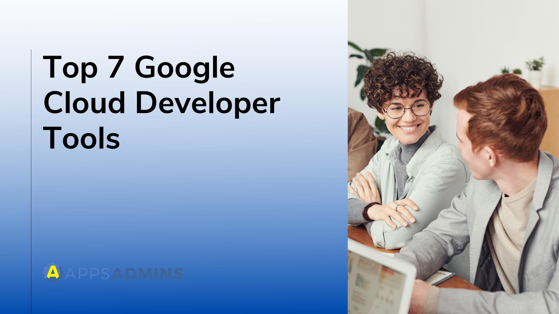 Top 7 Google Cloud Developer Tools