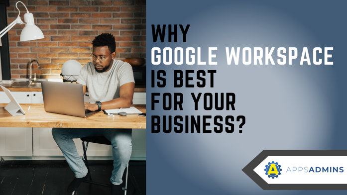 Why Google Workpace is best for your business