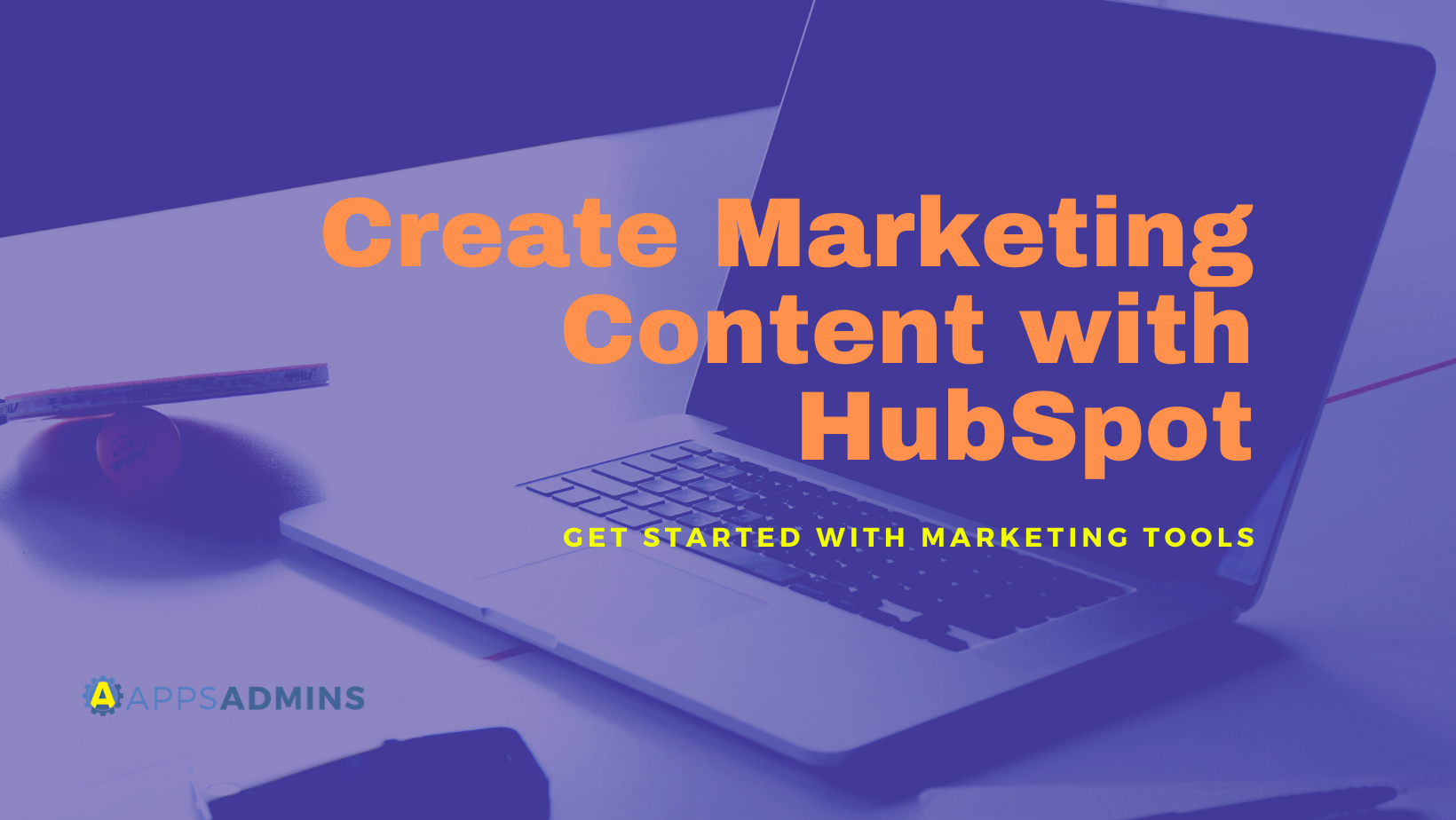 Create Marketing Content with HubSpot