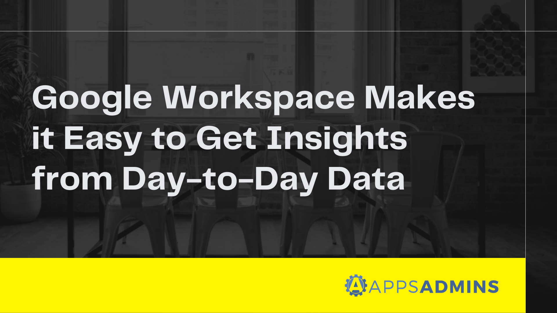 Google Workspace Makes it Easy to Get Insights from Day-to-Day Data