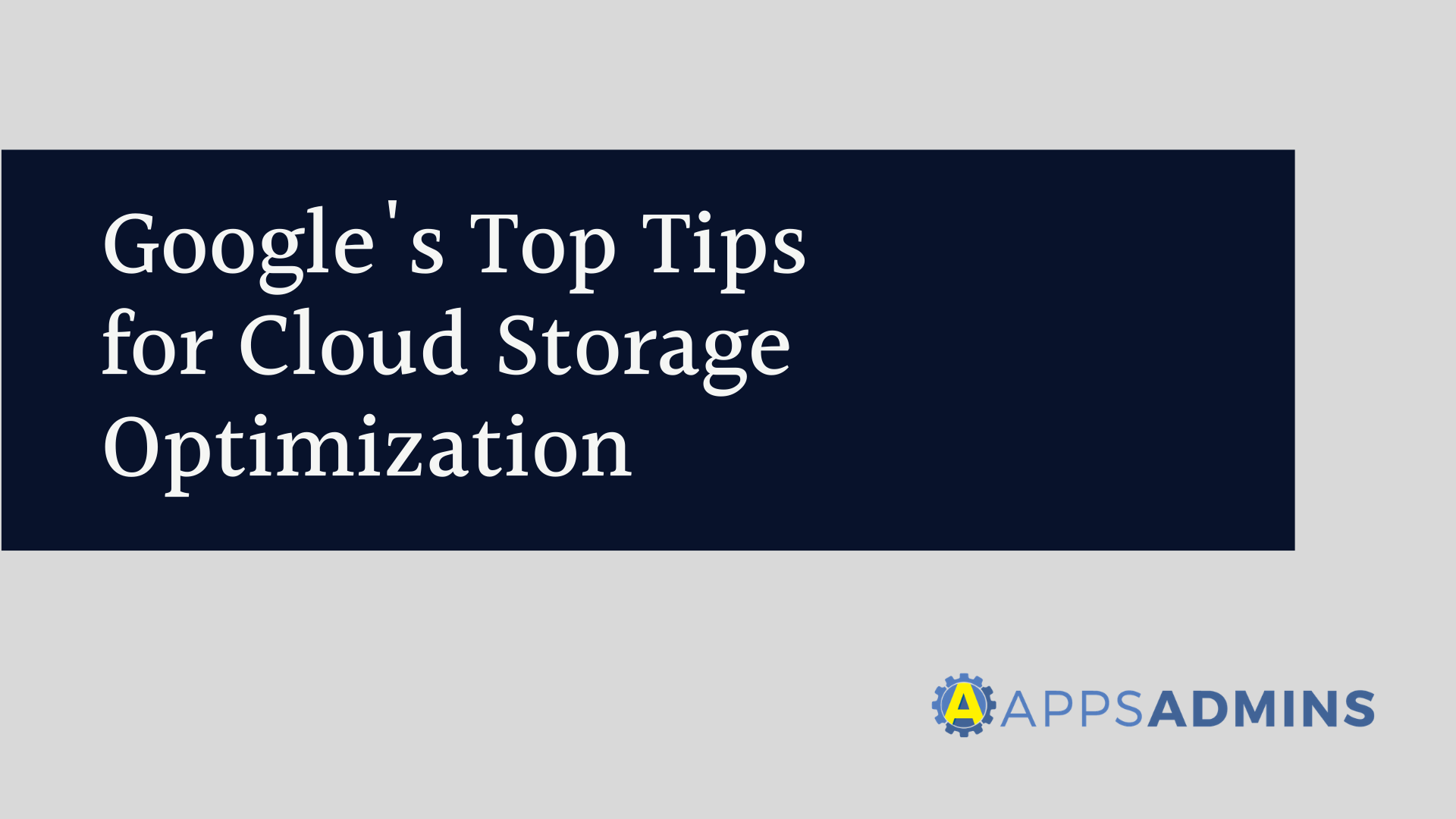 Google's Top Tips for Cloud Storage Optimization