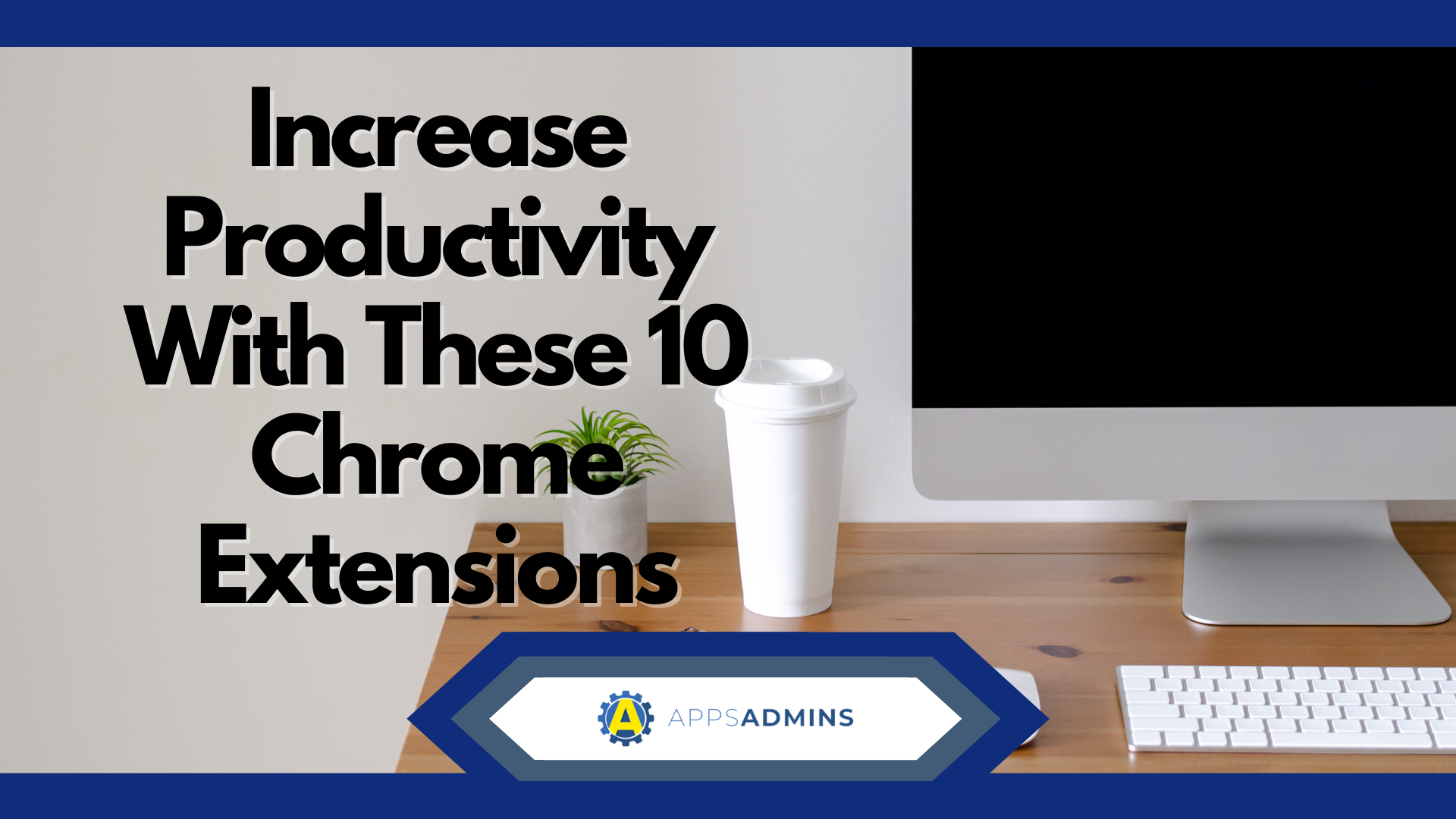 Increase Your Business Productivity By Using These 10 Chrome Extensions