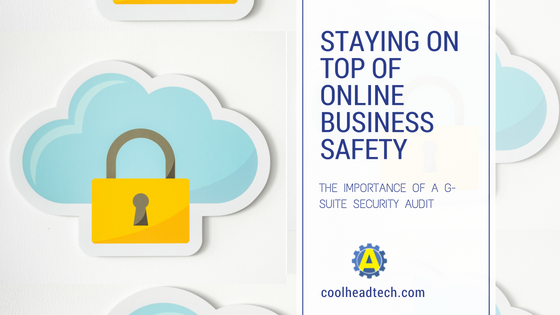 Staying on Top of Online Business Safety: The Importance of a G-Suite Security Review