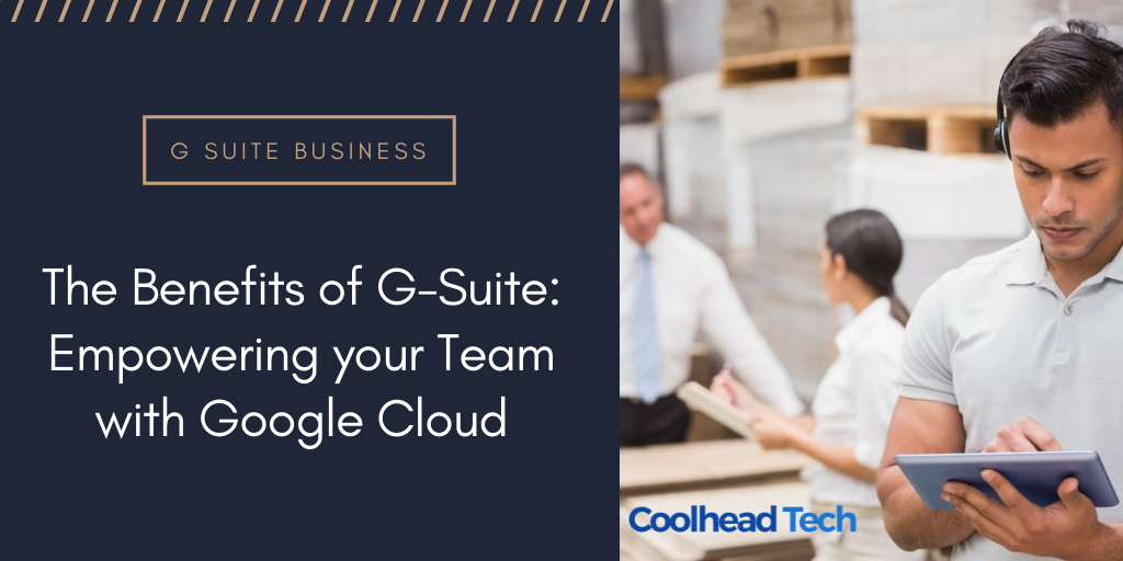 The Benefits of G-Suite: Empowering your Team with Google Cloud
