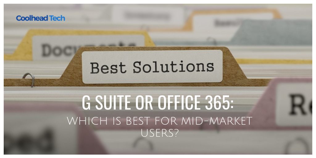 G Suite or Office 365: Which is Best for Mid-Market Users?